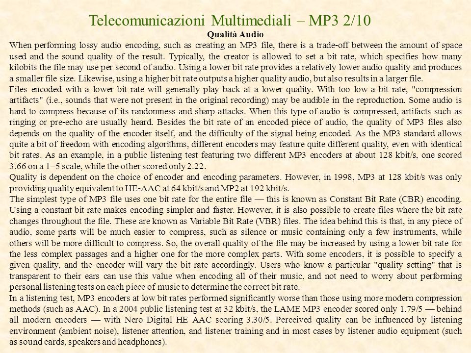 Telecomunicazioni Multimediali – MP3 2/10 Qualità Audio When performing lossy audio encoding, such as creating an MP3 file, there is a trade-off betwe