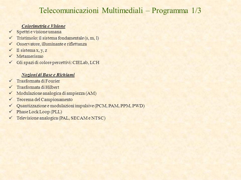 Digital Video Broadcasting DVB-S DVB-T DVB-C DVB-H DVB-SH DVB-IPDC Sistemi DVB di seconda generazione HDTV (Standard Europeo) Le modulazioni Numeriche ASK, FSK, PSK Modulatore IQ BPSK e QPSK QAM COFDM Demodulatore IQ Telecomunicazioni Multimediali – Programma 2/3 Digital Audio Broadcasting ….