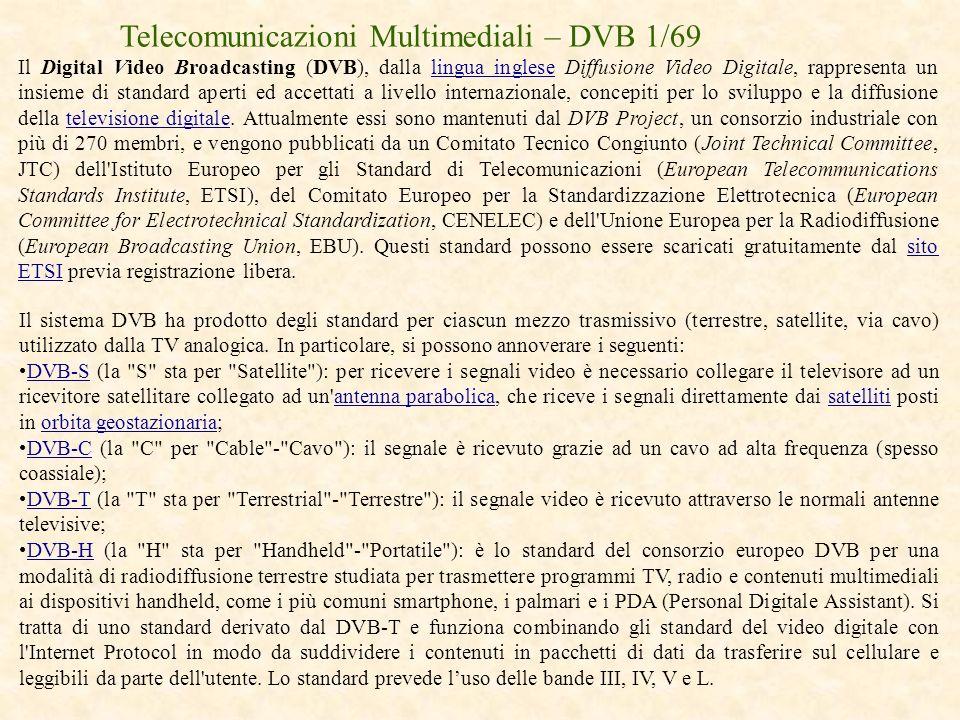 Telecomunicazioni Multimediali – DVB 1/69 Il Digital Video Broadcasting (DVB), dalla lingua inglese Diffusione Video Digitale, rappresenta un insieme