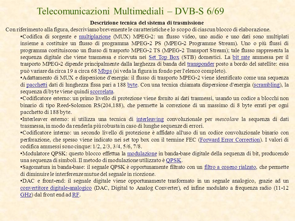 Telecomunicazioni Multimediali – DVB-S 6/69 Descrizione tecnica del sistema di trasmissione Con riferimento alla figura, descriviamo brevemente le car