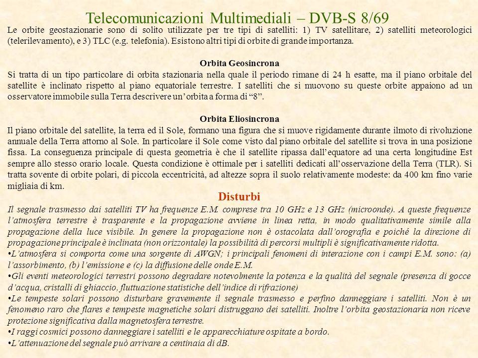 Telecomunicazioni Multimediali – DVB-S 8/69 Le orbite geostazionarie sono di solito utilizzate per tre tipi di satelliti: 1) TV satellitare, 2) satell