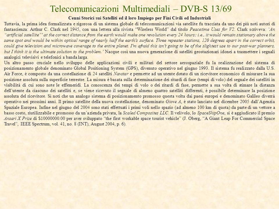 Telecomunicazioni Multimediali – DVB-S 13/69 Cenni Storici sui Satelliti ed il loro Impiego per Fini Civili ed Industriali Tuttavia, la prima idea for