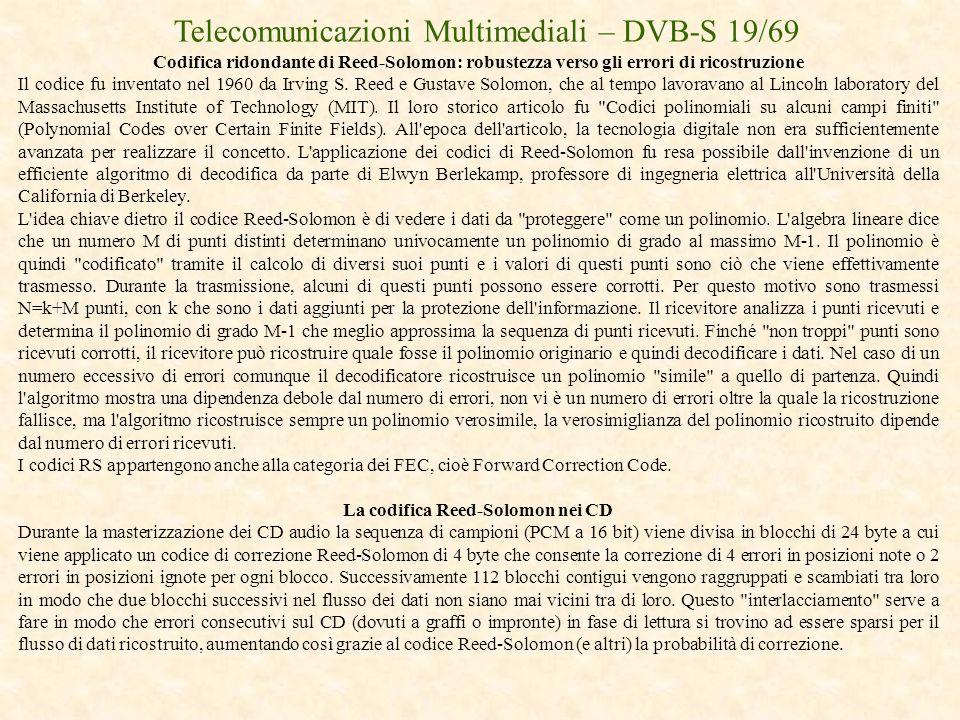 Telecomunicazioni Multimediali – DVB-S 19/69 Codifica ridondante di Reed-Solomon: robustezza verso gli errori di ricostruzione Il codice fu inventato
