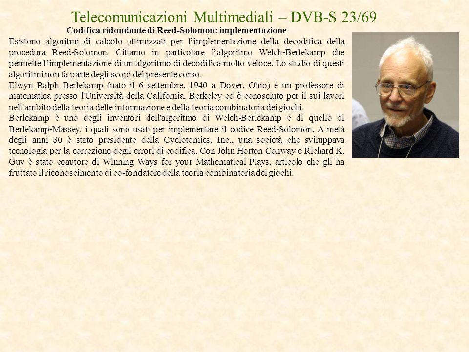 Telecomunicazioni Multimediali – DVB-S 23/69 Codifica ridondante di Reed-Solomon: implementazione Esistono algoritmi di calcolo ottimizzati per limple