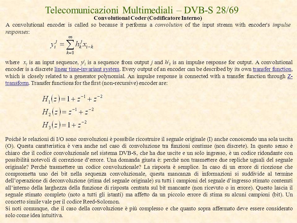 Telecomunicazioni Multimediali – DVB-S 28/69 Convolutional Coder (Codificatore Interno) A convolutional encoder is called so because it performs a con