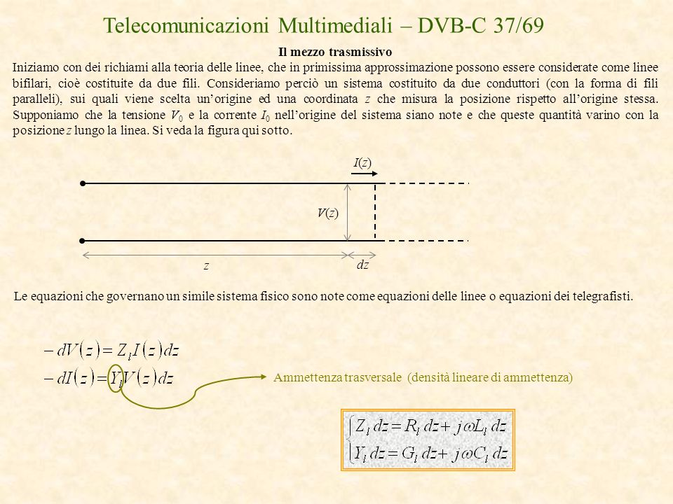 Telecomunicazioni Multimediali – DVB-C 37/69 Il mezzo trasmissivo Iniziamo con dei richiami alla teoria delle linee, che in primissima approssimazione