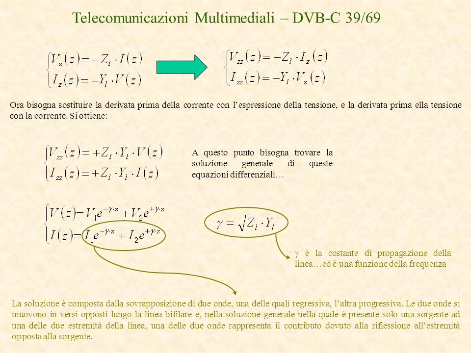 Telecomunicazioni Multimediali – DVB-C 39/69 A questo punto bisogna trovare la soluzione generale di queste equazioni differenziali… Ora bisogna sosti