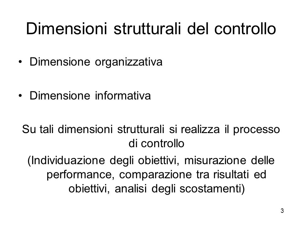 3 Dimensioni strutturali del controllo Dimensione organizzativa Dimensione informativa Su tali dimensioni strutturali si realizza il processo di contr