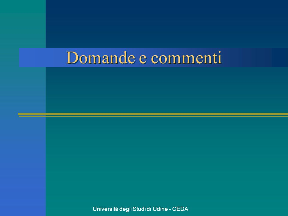 Università degli Studi di Udine - CEDA Domande e commenti