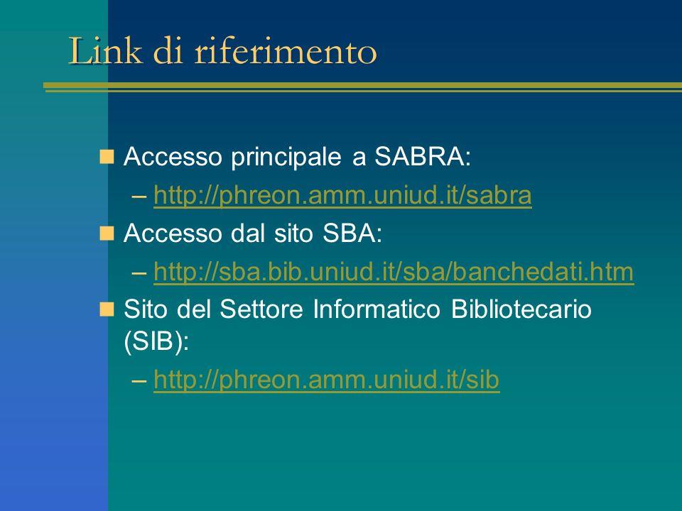Link di riferimento Accesso principale a SABRA: –http://phreon.amm.uniud.it/sabrahttp://phreon.amm.uniud.it/sabra Accesso dal sito SBA: –http://sba.bib.uniud.it/sba/banchedati.htmhttp://sba.bib.uniud.it/sba/banchedati.htm Sito del Settore Informatico Bibliotecario (SIB): –http://phreon.amm.uniud.it/sibhttp://phreon.amm.uniud.it/sib