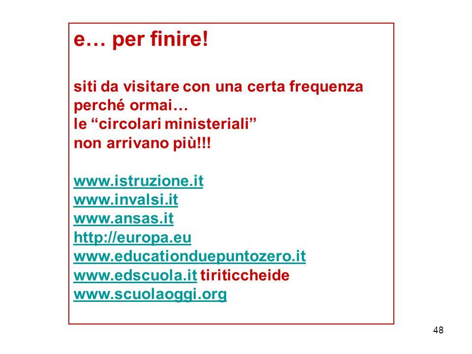 48 e… per finire! siti da visitare con una certa frequenza perché ormai… le circolari ministeriali non arrivano più!!! www.istruzione.it www.invalsi.i