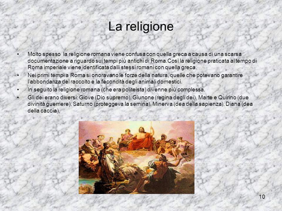 10 La religione Molto spesso la religione romana viene confusa con quella greca a causa di una scarsa documentazione a riguardo sui tempi più antichi