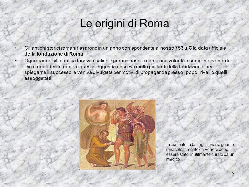 2 Le origini di Roma Gli antichi storici romani fissarono in un anno corrispondente al nostro 753 a.C la data ufficiale della fondazione di Roma. Ogni