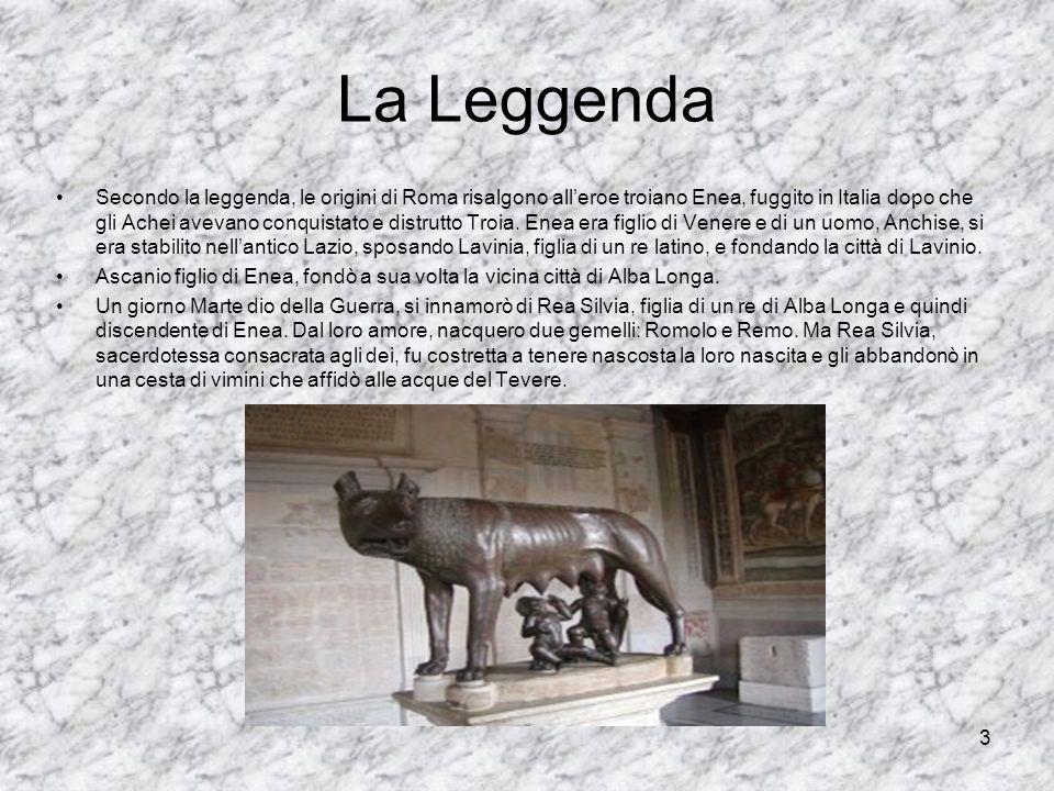 3 La Leggenda Secondo la leggenda, le origini di Roma risalgono alleroe troiano Enea, fuggito in Italia dopo che gli Achei avevano conquistato e distr