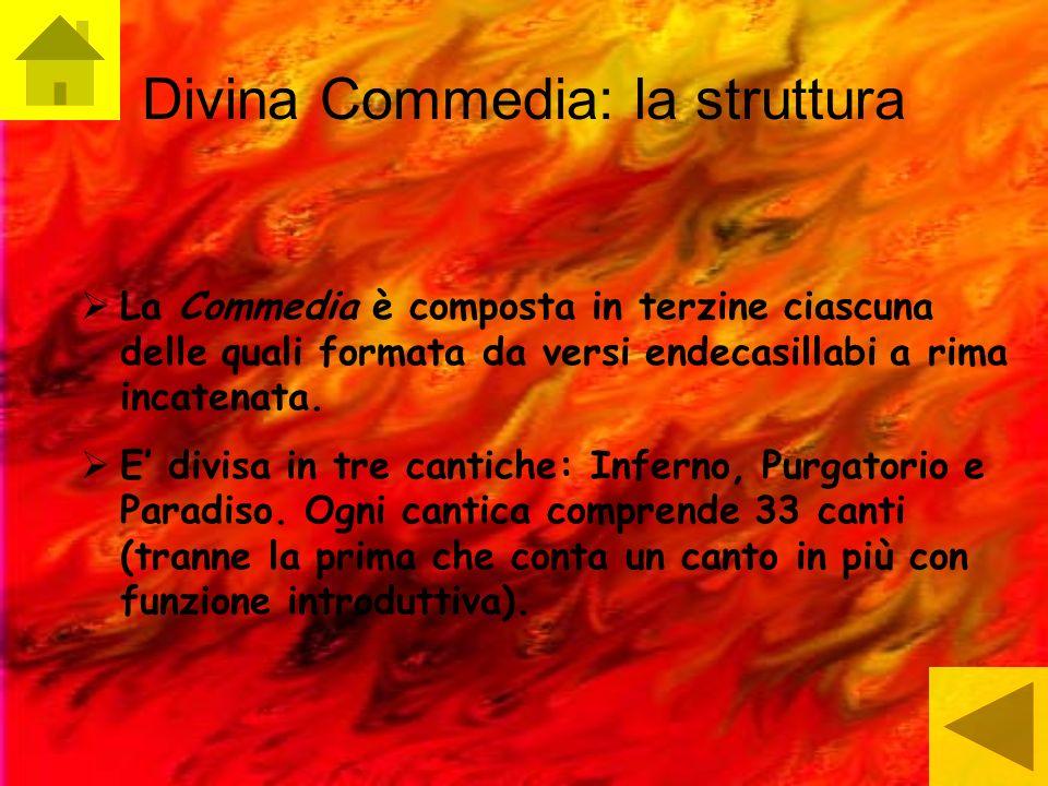 Divina Commedia: la struttura La Commedia è composta in terzine ciascuna delle quali formata da versi endecasillabi a rima incatenata. E divisa in tre