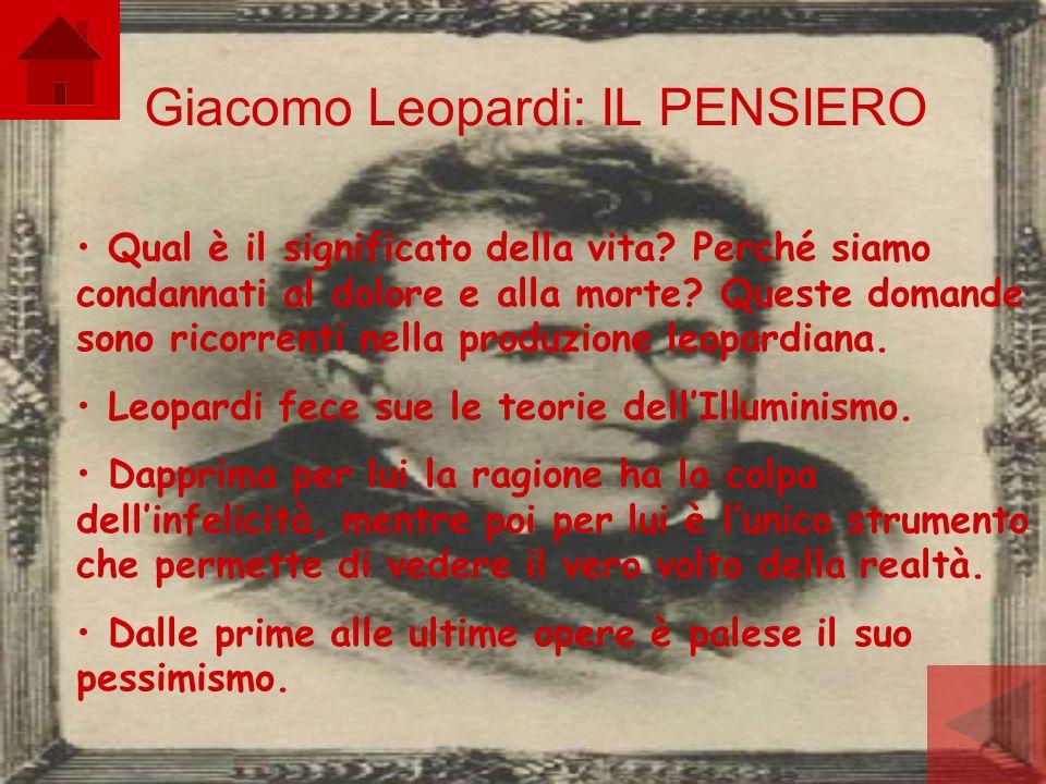 Giacomo Leopardi: IL PENSIERO Qual è il significato della vita? Perché siamo condannati al dolore e alla morte? Queste domande sono ricorrenti nella p