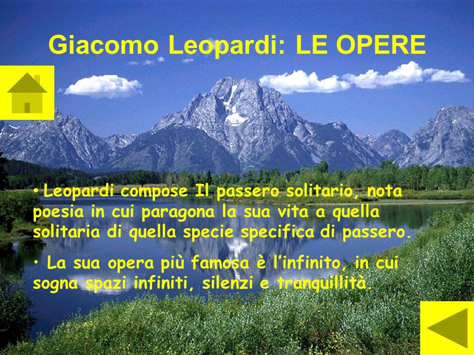 Giacomo Leopardi: LE OPERE Leopardi compose Il passero solitario, nota poesia in cui paragona la sua vita a quella solitaria di quella specie specific