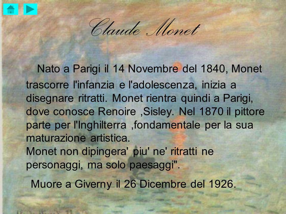 Claude Monet Nato a Parigi il 14 Novembre del 1840, Monet trascorre l'infanzia e l'adolescenza, inizia a disegnare ritratti. Monet rientra quindi a Pa