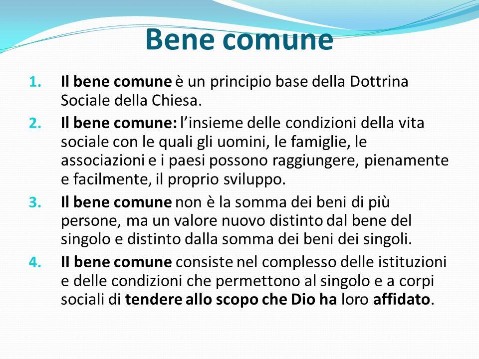 Bene comune 1. Il bene comune è un principio base della Dottrina Sociale della Chiesa. 2. Il bene comune: linsieme delle condizioni della vita sociale