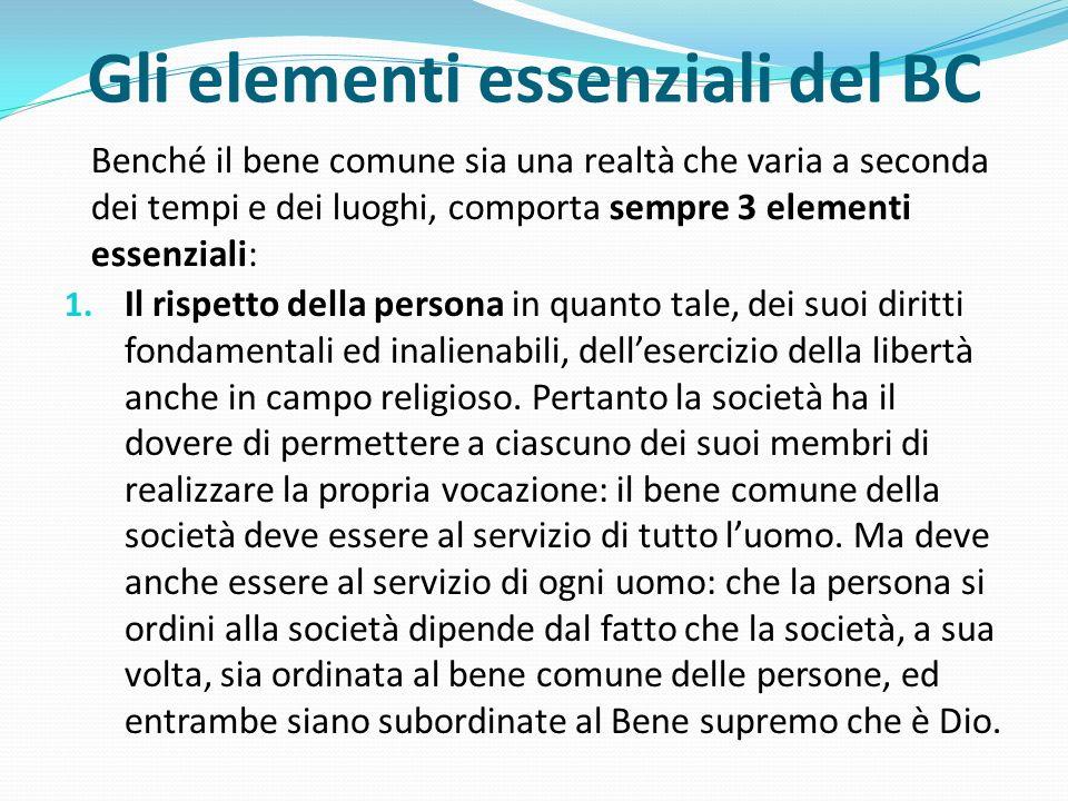 Gli elementi essenziali del BC 1. Il rispetto della persona in quanto tale, dei suoi diritti fondamentali ed inalienabili, dellesercizio della libertà