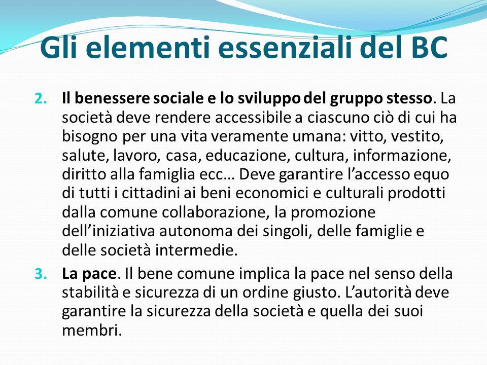 2. Il benessere sociale e lo sviluppo del gruppo stesso. La società deve rendere accessibile a ciascuno ciò di cui ha bisogno per una vita veramente u