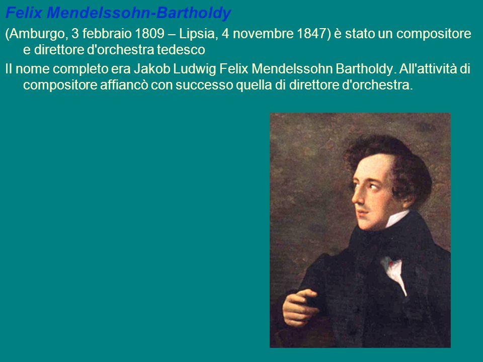 Felix Mendelssohn-Bartholdy (Amburgo, 3 febbraio 1809 – Lipsia, 4 novembre 1847) è stato un compositore e direttore d'orchestra tedesco Il nome comple