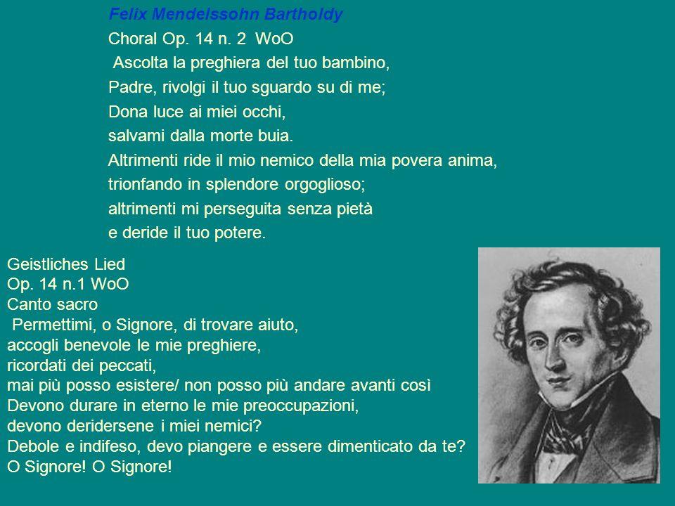 Felix Mendelssohn Bartholdy Choral Op. 14 n. 2 WoO Ascolta la preghiera del tuo bambino, Padre, rivolgi il tuo sguardo su di me; Dona luce ai miei occ