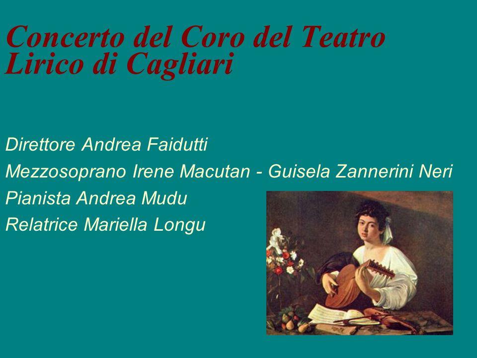 Concerto del Coro del Teatro Lirico di Cagliari Direttore Andrea Faidutti Mezzosoprano Irene Macutan - Guisela Zannerini Neri Pianista Andrea Mudu Rel
