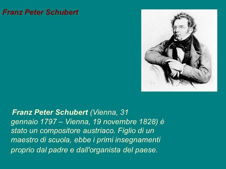 Franz Peter Schubert Franz Peter Schubert (Vienna, 31 gennaio 1797 – Vienna, 19 novembre 1828) è stato un compositore austriaco. Figlio di un maestro
