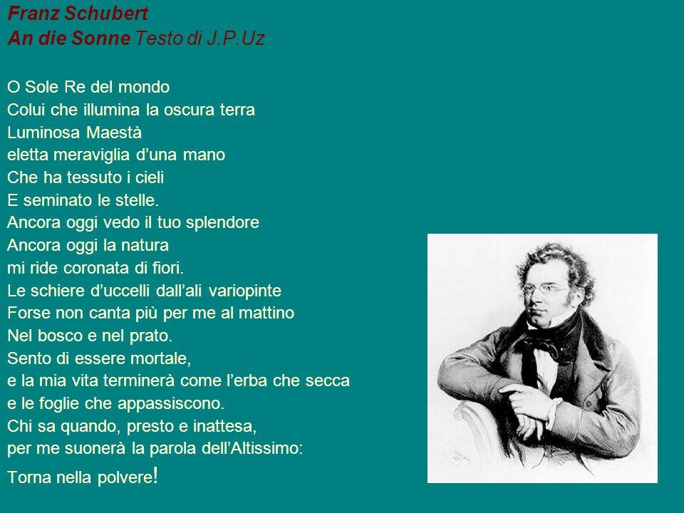 Franz Schubert An die Sonne Testo di J.P.Uz O Sole Re del mondo Colui che illumina la oscura terra Luminosa Maestà eletta meraviglia duna mano Che ha