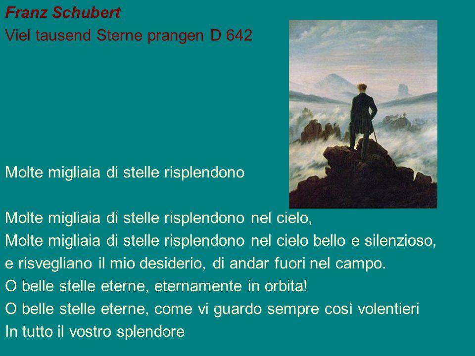 Franz Schubert Viel tausend Sterne prangen D 642 Molte migliaia di stelle risplendono Molte migliaia di stelle risplendono nel cielo, Molte migliaia d