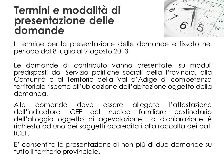 Termini e modalità di presentazione delle domande Il termine per la presentazione delle domande è fissato nel periodo dal 8 luglio al 9 agosto 2013 Le