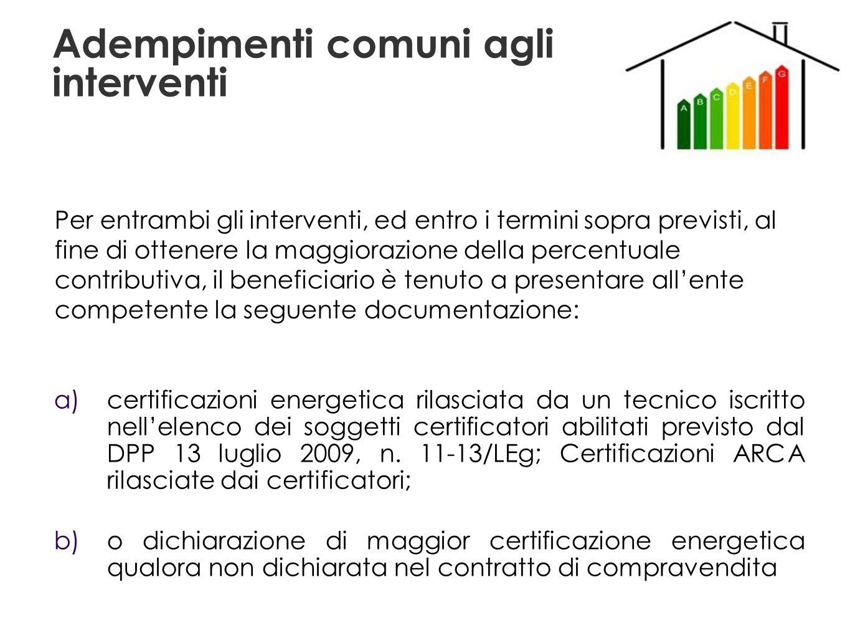 Adempimenti comuni agli interventi a) certificazioni energetica rilasciata da un tecnico iscritto nellelenco dei soggetti certificatori abilitati previsto dal DPP 13 luglio 2009, n.