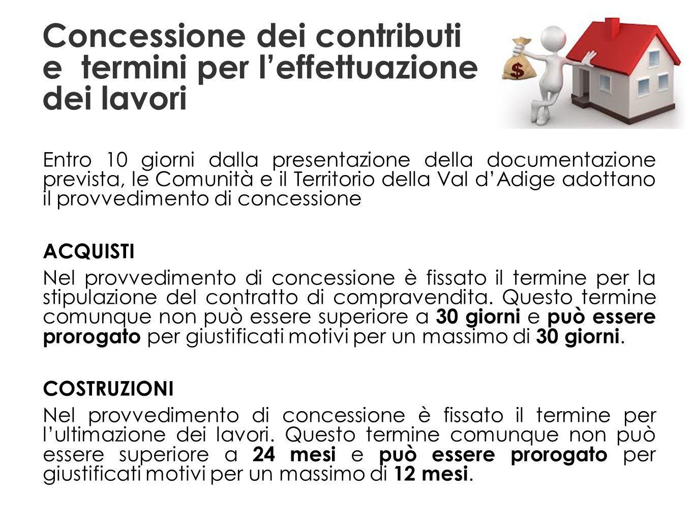 Concessione dei contributi e termini per leffettuazione dei lavori Entro 10 giorni dalla presentazione della documentazione prevista, le Comunità e il