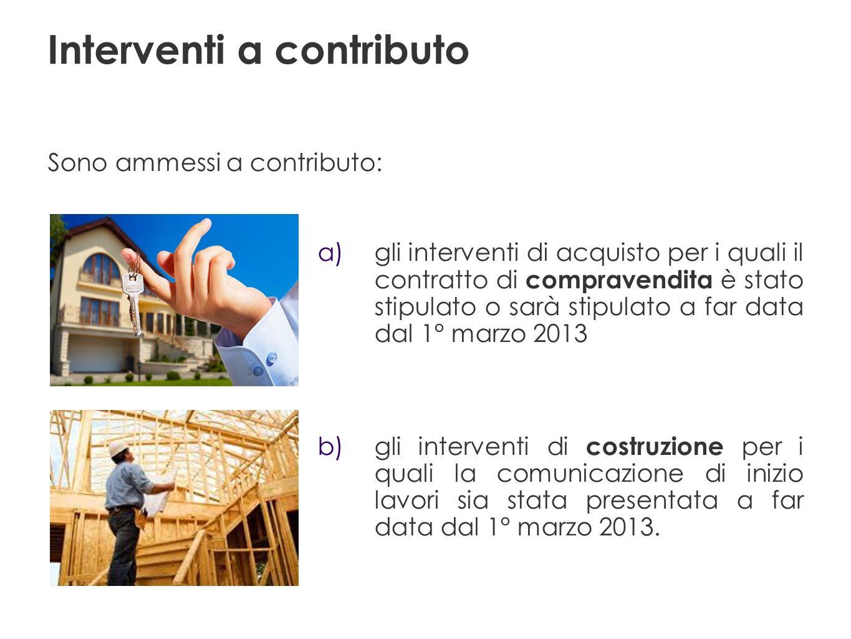 a) gli interventi di acquisto per i quali il contratto di compravendita è stato stipulato o sarà stipulato a far data dal 1° marzo 2013 b) gli interve
