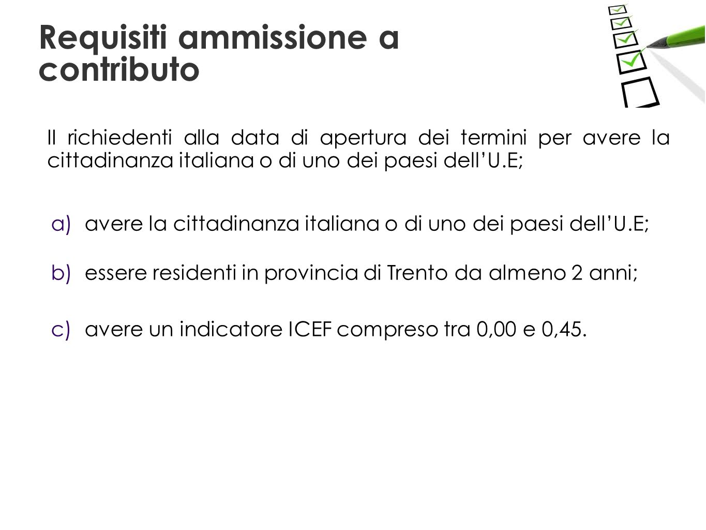 a) avere la cittadinanza italiana o di uno dei paesi dellU.E; b) essere residenti in provincia di Trento da almeno 2 anni; c) avere un indicatore ICEF compreso tra 0,00 e 0,45.