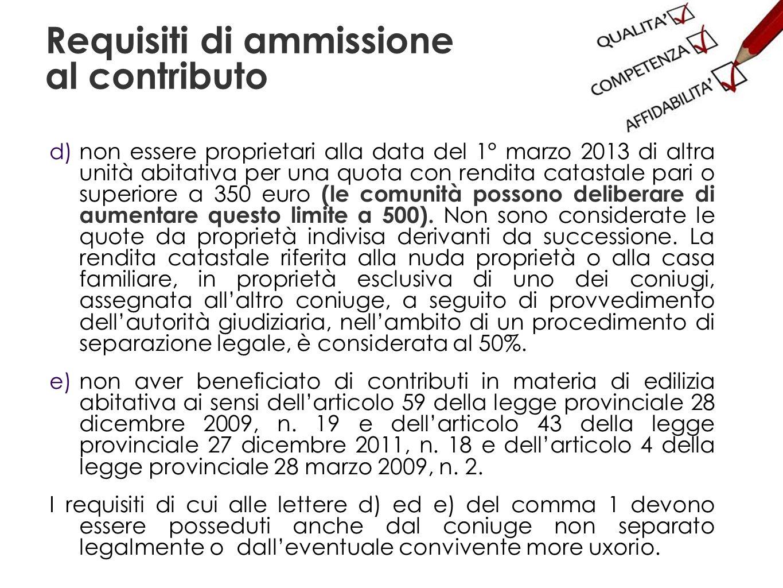 Requisiti di ammissione al contributo d) non essere proprietari alla data del 1° marzo 2013 di altra unità abitativa per una quota con rendita catasta