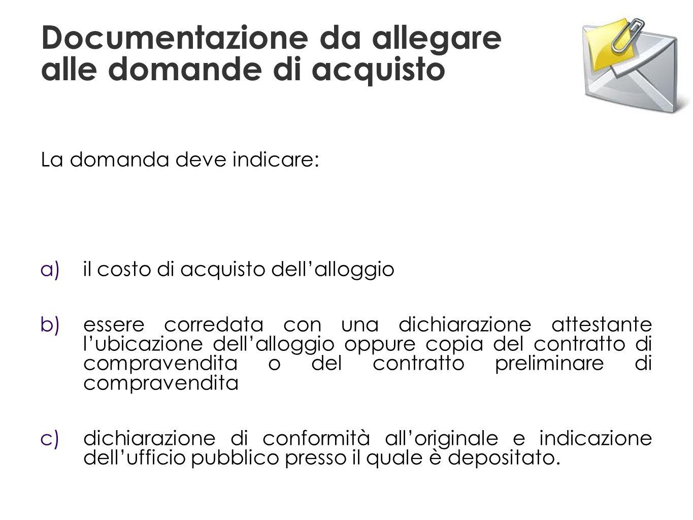 Documentazione da allegare alle domande di acquisto a) il costo di acquisto dellalloggio b) essere corredata con una dichiarazione attestante lubicazi