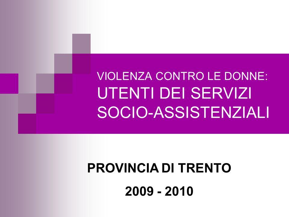 VIOLENZA CONTRO LE DONNE: UTENTI DEI SERVIZI SOCIO-ASSISTENZIALI PROVINCIA DI TRENTO 2009 - 2010