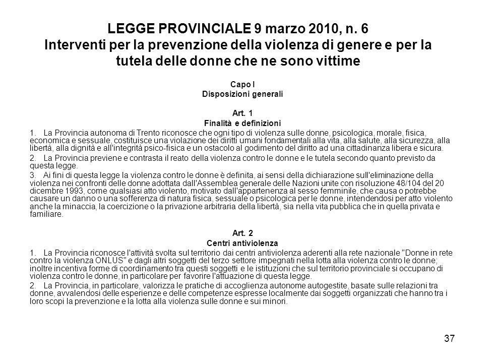 37 LEGGE PROVINCIALE 9 marzo 2010, n. 6 Interventi per la prevenzione della violenza di genere e per la tutela delle donne che ne sono vittime Capo I