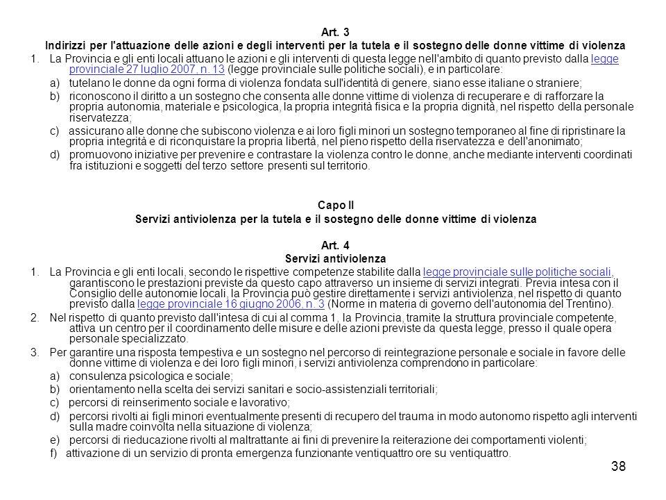 38 Art. 3 Indirizzi per l'attuazione delle azioni e degli interventi per la tutela e il sostegno delle donne vittime di violenza 1. La Provincia e gli