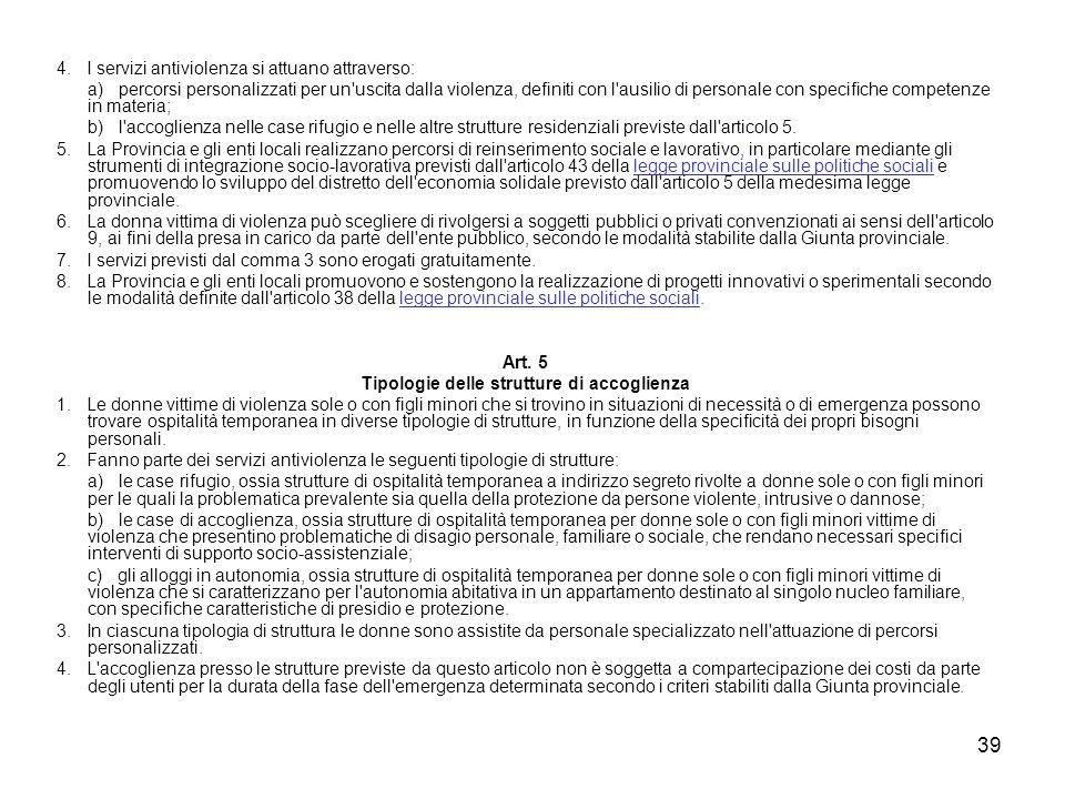 39 4. I servizi antiviolenza si attuano attraverso: a) percorsi personalizzati per un'uscita dalla violenza, definiti con l'ausilio di personale con s