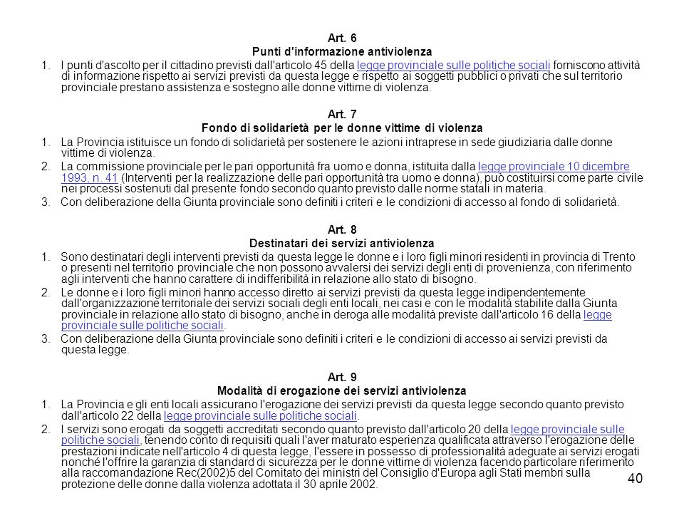 40 Art. 6 Punti d'informazione antiviolenza 1. I punti d'ascolto per il cittadino previsti dall'articolo 45 della legge provinciale sulle politiche so