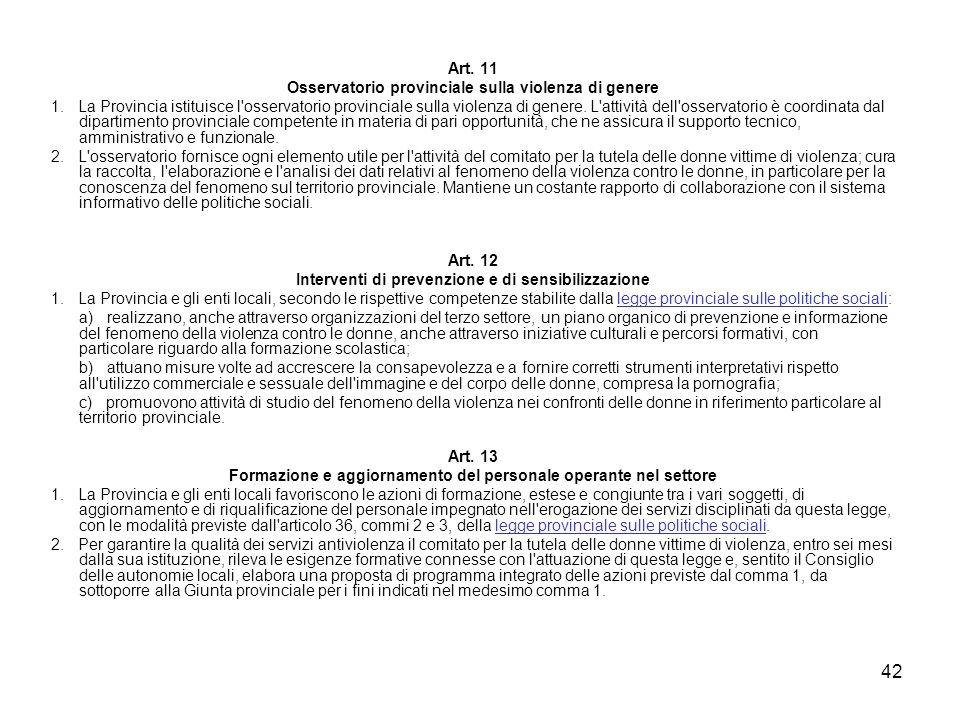 42 Art. 11 Osservatorio provinciale sulla violenza di genere 1. La Provincia istituisce l'osservatorio provinciale sulla violenza di genere. L'attivit