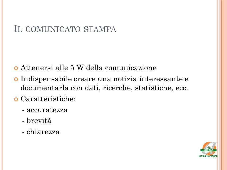 I L COMUNICATO STAMPA Attenersi alle 5 W della comunicazione Indispensabile creare una notizia interessante e documentarla con dati, ricerche, statist