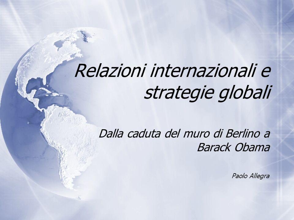 Relazioni internazionali e strategie globali Dalla caduta del muro di Berlino a Barack Obama Paolo Allegra Dalla caduta del muro di Berlino a Barack O