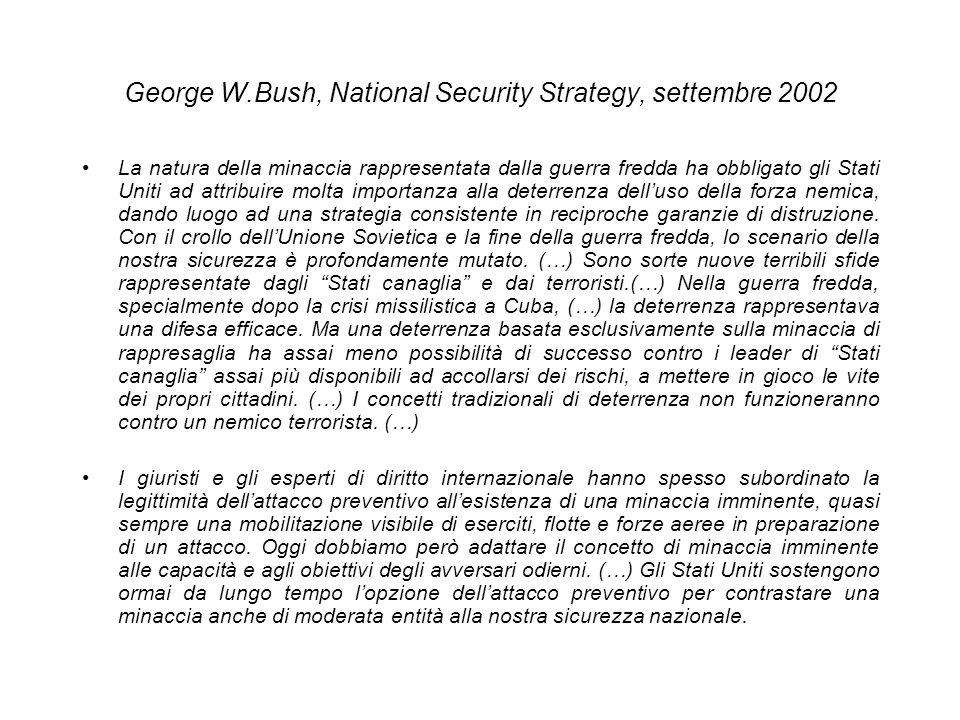 George W.Bush, National Security Strategy, settembre 2002 La natura della minaccia rappresentata dalla guerra fredda ha obbligato gli Stati Uniti ad a