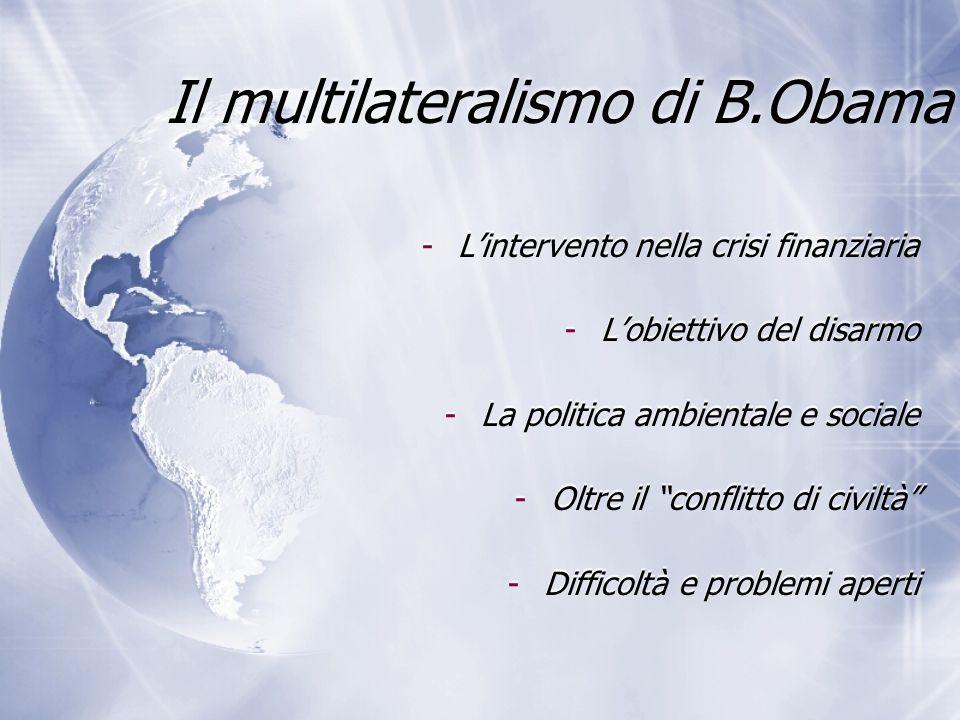 Il multilateralismo di B.Obama -Lintervento nella crisi finanziaria -Lobiettivo del disarmo -La politica ambientale e sociale -Oltre il conflitto di c