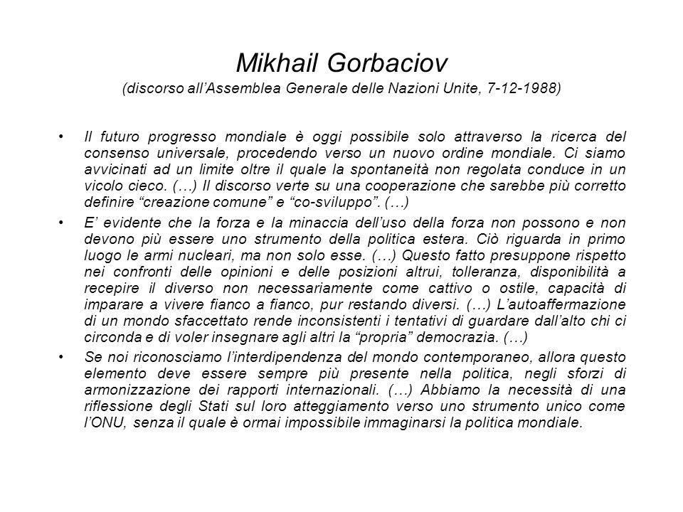 Mikhail Gorbaciov (discorso allAssemblea Generale delle Nazioni Unite, 7-12-1988) Il futuro progresso mondiale è oggi possibile solo attraverso la ric