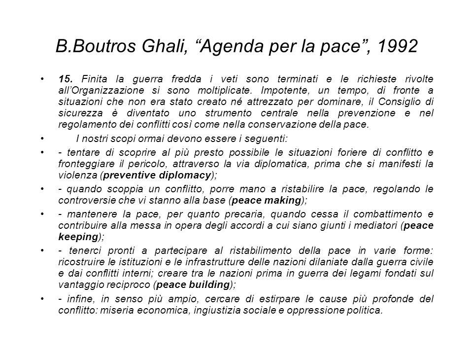 B.Boutros Ghali, Agenda per la pace, 1992 15. Finita la guerra fredda i veti sono terminati e le richieste rivolte allOrganizzazione si sono moltiplic